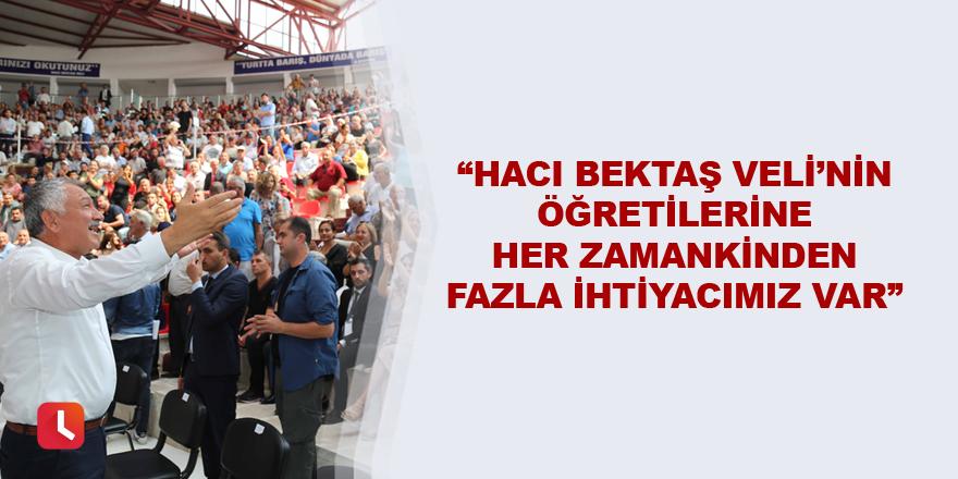 """""""Hacı Bektaş Veli'nin öğretilerine her zamankinden fazla ihtiyacımız var"""""""