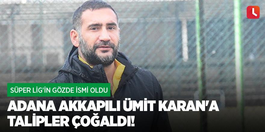 Adana Akkapılı Ümit Karan'a talipler çoğaldı!