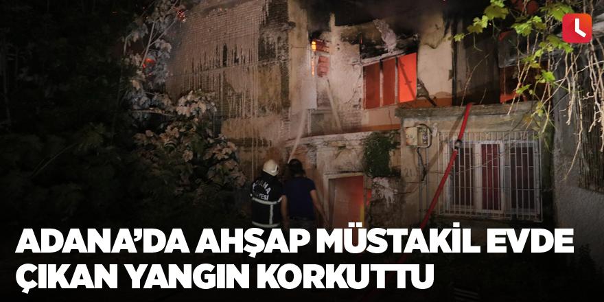 Adana'da ahşap müstakil evde çıkan yangın korkuttu