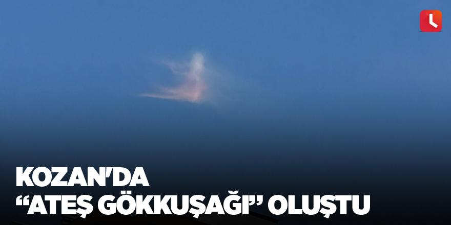 """Kozan'da """"Ateş gökkuşağı"""" oluştu"""