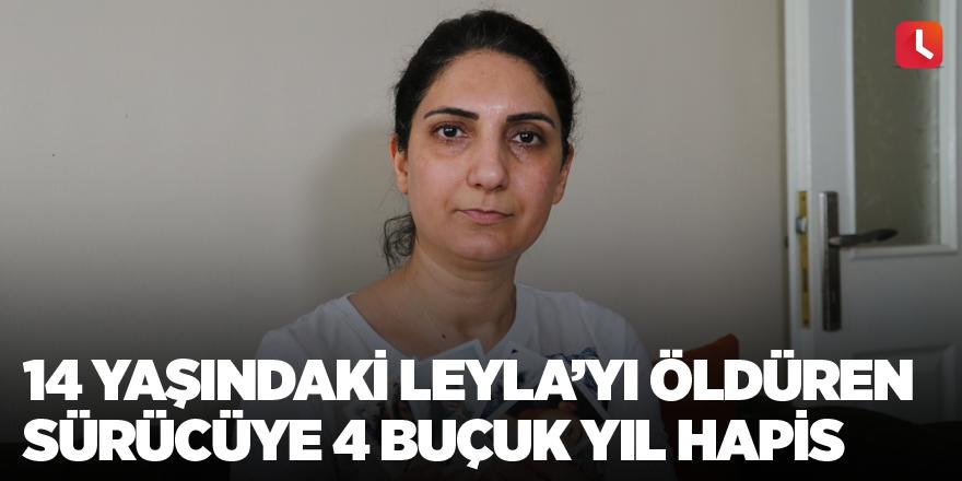14 yaşındaki Leyla'yı öldüren sürücüye 4 buçuk yıl hapis