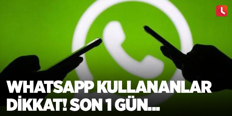 WhatsApp kullananlar dikkat! Son 1 gün...