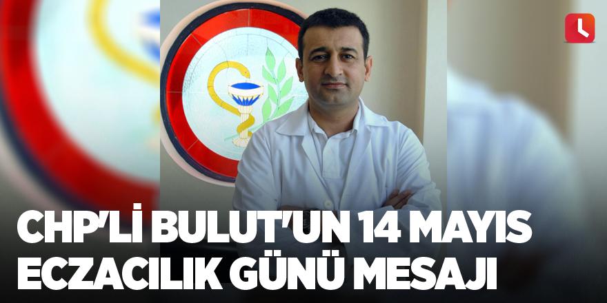 CHP'li Bulut'un 14 Mayıs Eczacılık Günü mesajı