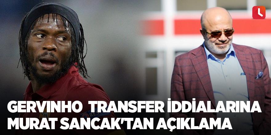 Gervinho  transfer iddialarına Murat Sancak'tan açıklama