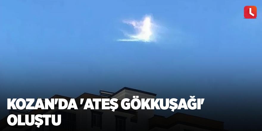 Kozan'da 'ateş gökkuşağı' oluştu