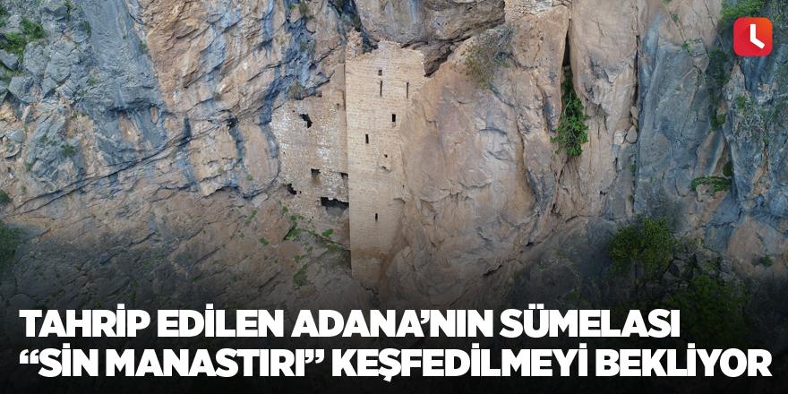 """Tahrip edilen Adana'nın Sümelası """"Sin Manastırı"""" keşfedilmeyi bekliyor"""