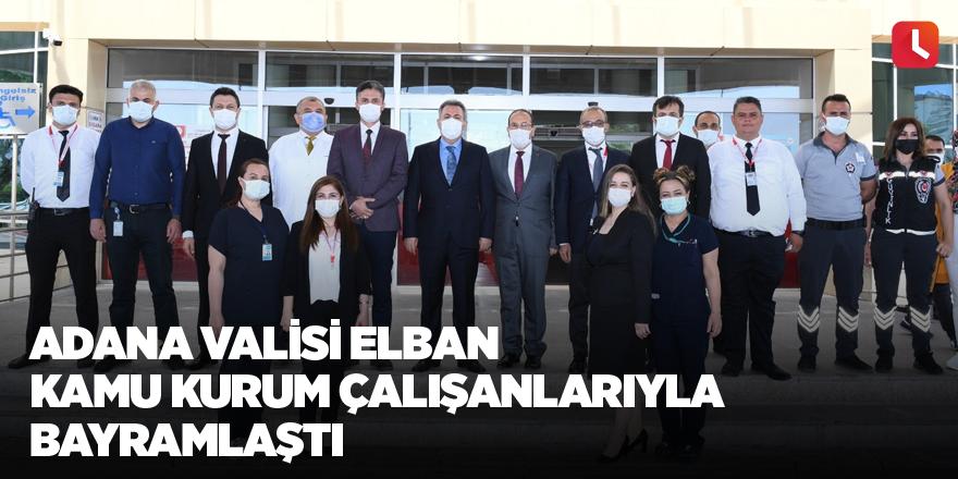 Adana Valisi Elban kamu kurum çalışanlarıyla bayramlaştı