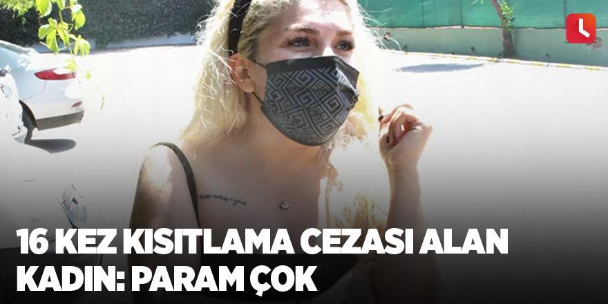 16 kez kısıtlama cezası alan kadın: Param çok