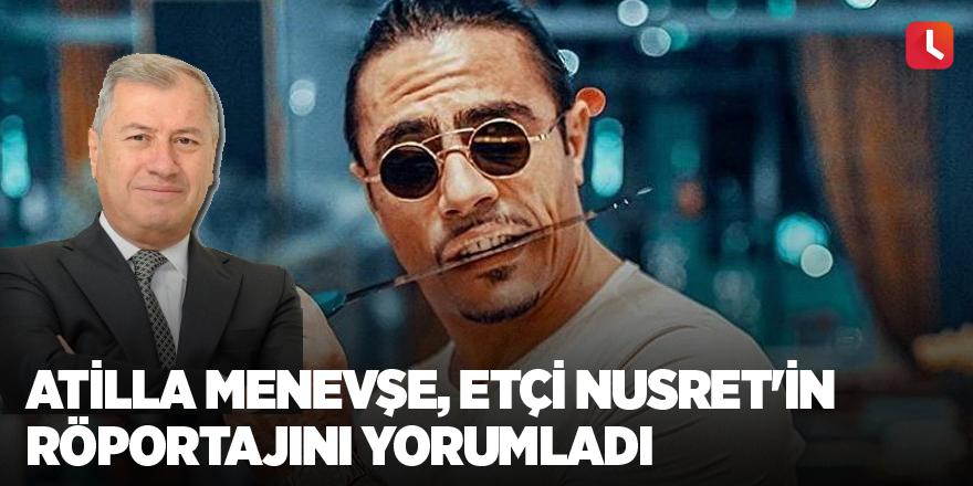 Atilla Menevşe, etçi Nusret'in röportajını yorumladı