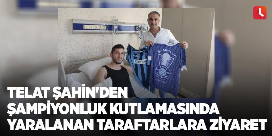 Telat Şahin'den şampiyonluk kutlamasında yaralanan taraftarlara ziyaret
