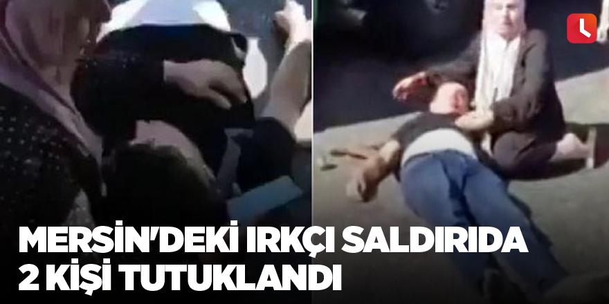 Mersin'deki ırkçı saldırıda 2 kişi tutuklandı