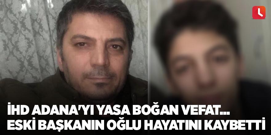 İHD Adana'yı yasa boğan vefat... Eski başkanın oğlu hayatını kaybetti