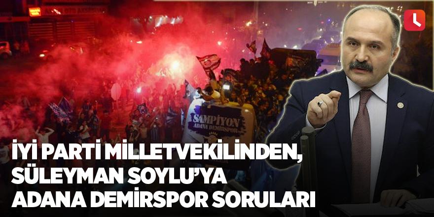 İYİ Parti milletvekilinden ,Süleyman Soylu'ya Adana Demirspor soruları
