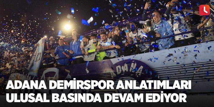 Adana Demirspor anlatımları ulusal basında devam ediyor