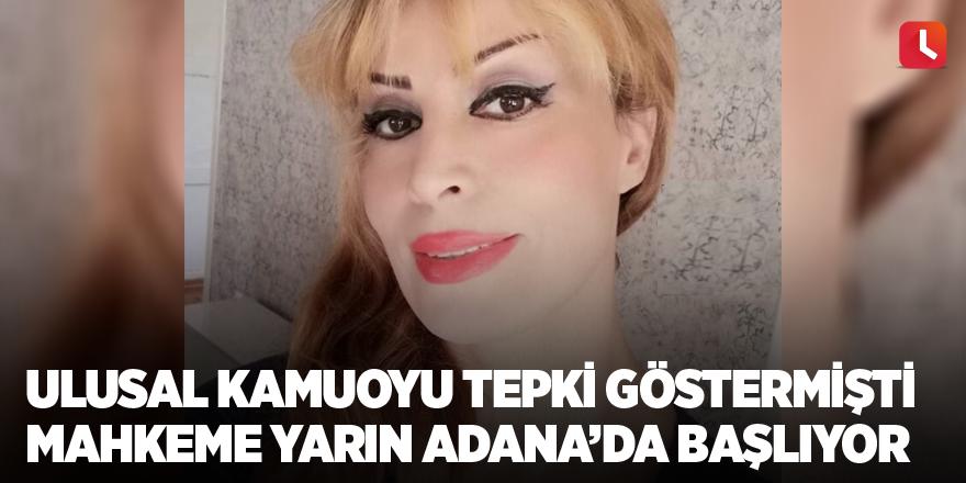 Ulusal kamuoyu tepki göstermişti! Mahkeme yarın Adana'da başlıyor