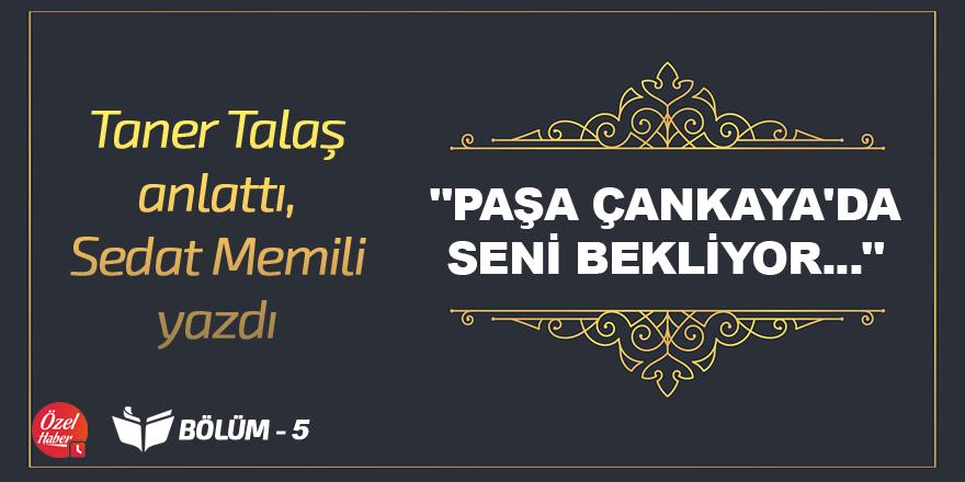 Taner Talaş anlattı, Sedat Memili Yazdı - 5