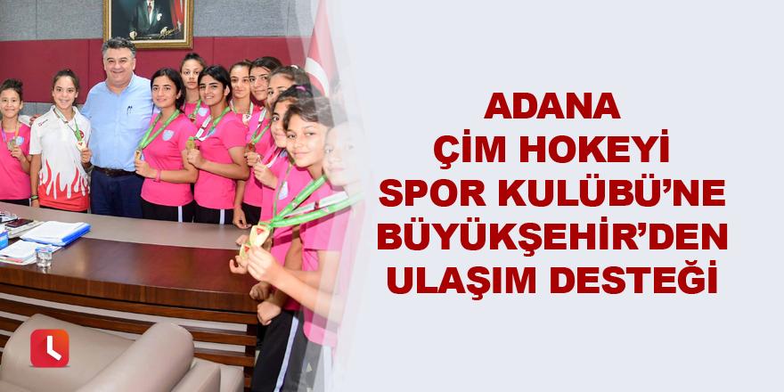 Adana Çim Hokeyi Spor Kulübü'ne Büyükşehir'den ulaşım desteği