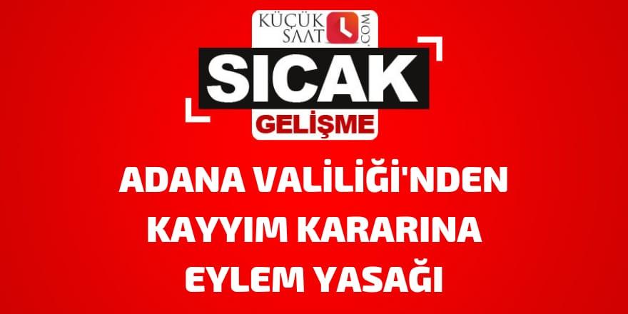 Adana Valiliği'nden kayyım kararına eylem yasağı