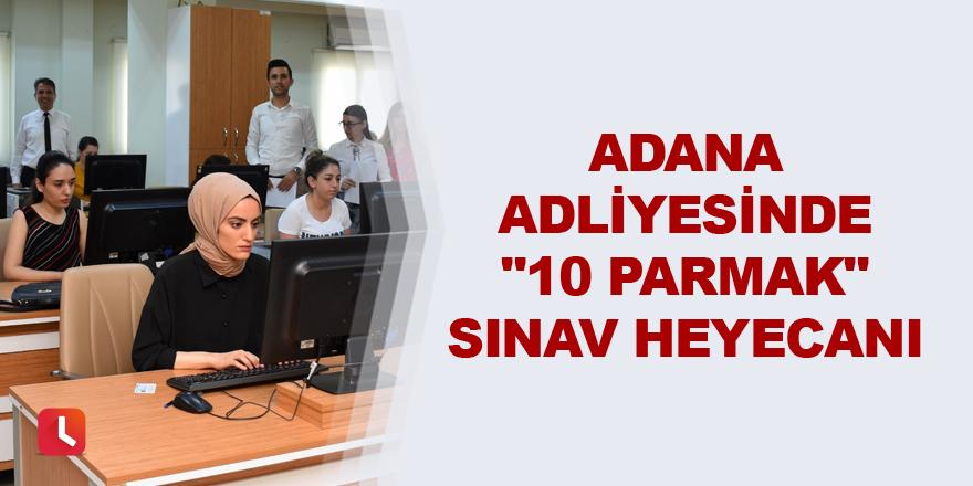"""Adana Adliyesinde """"10 parmak"""" sınav heyecanı"""
