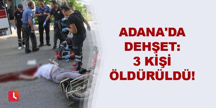 Adana'da dehşet: 3 kişi öldürüldü!