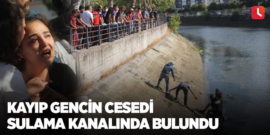 Kayıp gencin cesedi sulama kanalında bulundu