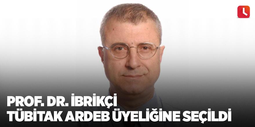 Prof. Dr. İbrikçi TÜBİTAK ARDEB üyeliğine seçildi