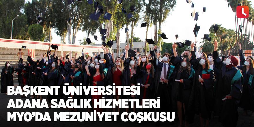 Başkent Üniversitesi Adana Sağlık Hizmetleri MYO'da mezuniyet coşkusu