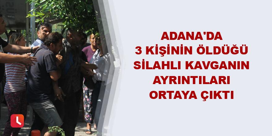Adana'da 3 kişinin öldüğü silahlı kavganın ayrıntıları ortaya çıktı