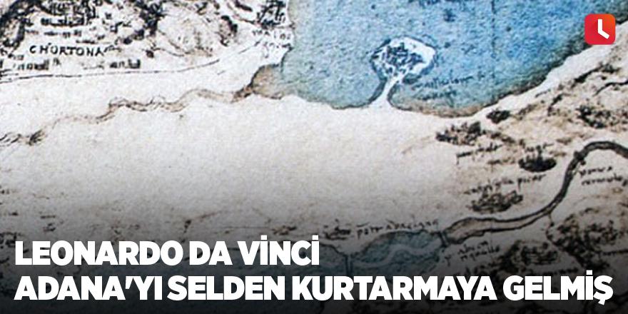 Leonardo Da Vinci Adana'yı selden kurtarmaya gelmiş