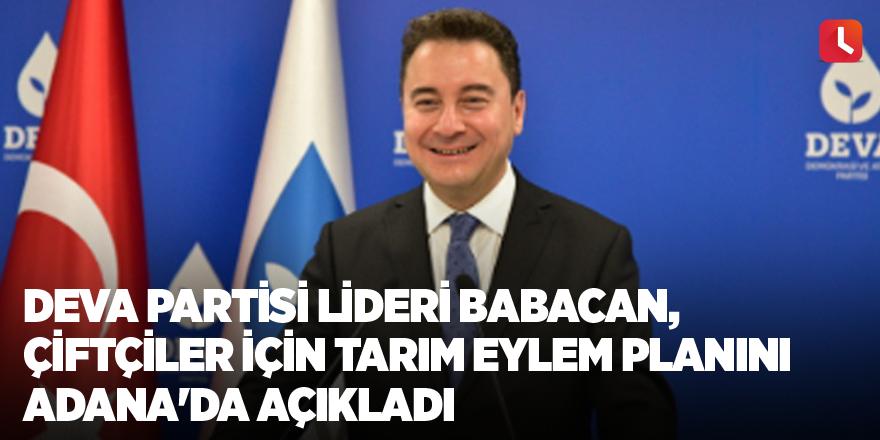 DEVA Partisi lideri Babacan, çiftçiler için tarım eylem planını Adana'da açıkladı