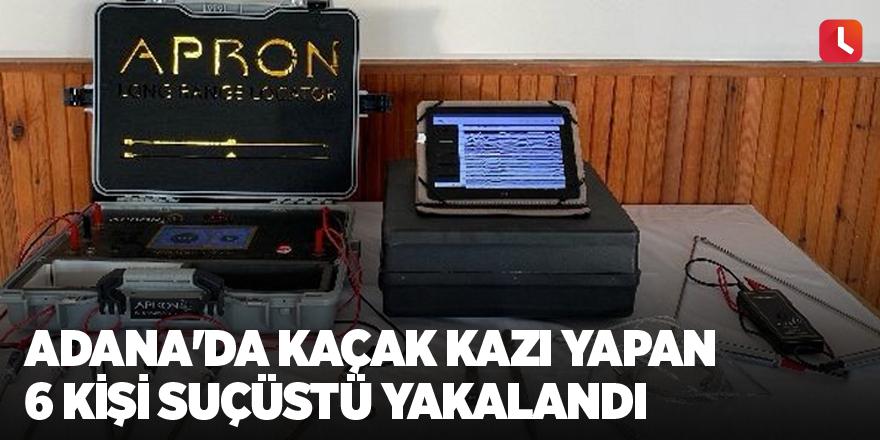 Adana'da kaçak kazı yapan 6 kişi suçüstü yakalandı
