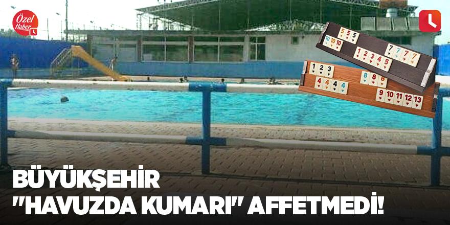 """Büyükşehir """"havuzda kumarı"""" affetmedi!"""