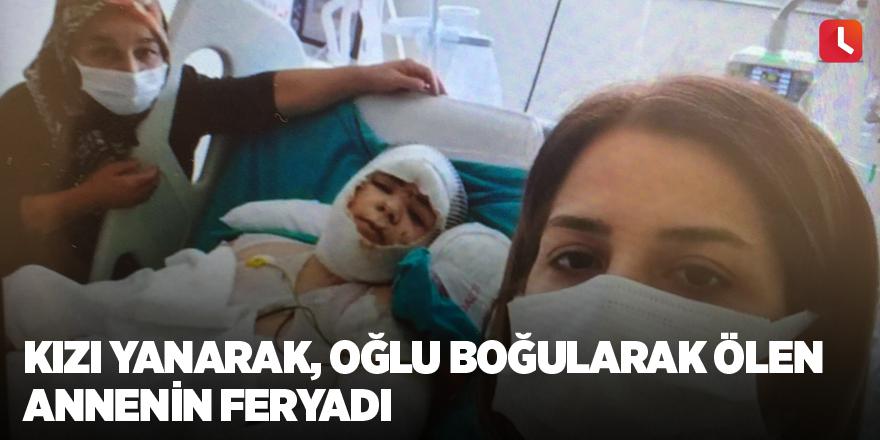 Kızı yanarak, oğlu boğularak ölen annenin feryadı