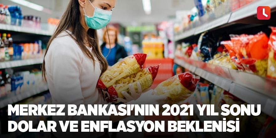 Merkez Bankası'nın 2021 yıl sonu dolar ve enflasyon beklentisi