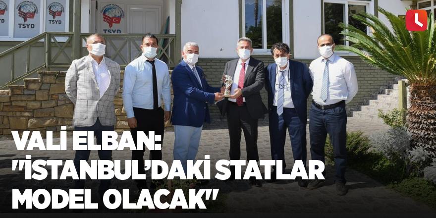 """Vali Elban: """"İstanbul'daki statlar model olacak"""""""