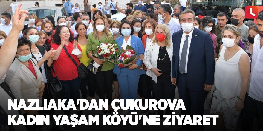 Nazlıaka'dan Çukurova Kadın Yaşam Köyü'ne ziyaret