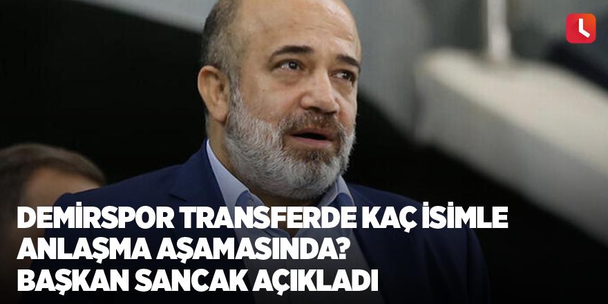 Demirspor transferde kaç isimle anlaşma aşamasında? Başkan Sancak açıkladı