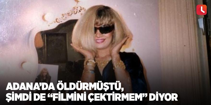 """Adana'da öldürmüştü, şimdi de """"filmini çektirmem"""" diyor"""
