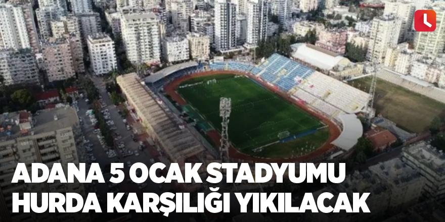 Adana 5 Ocak Stadyumu hurda karşılığı yıkılacak