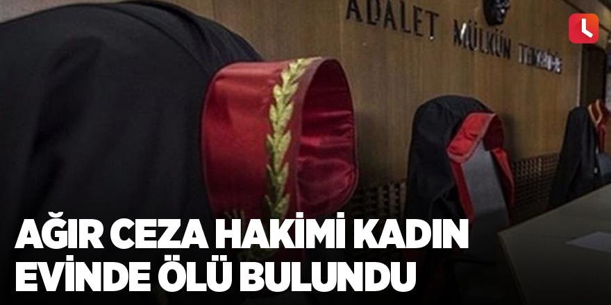 Ağır Ceza Hakimi kadın evinde ölü bulundu