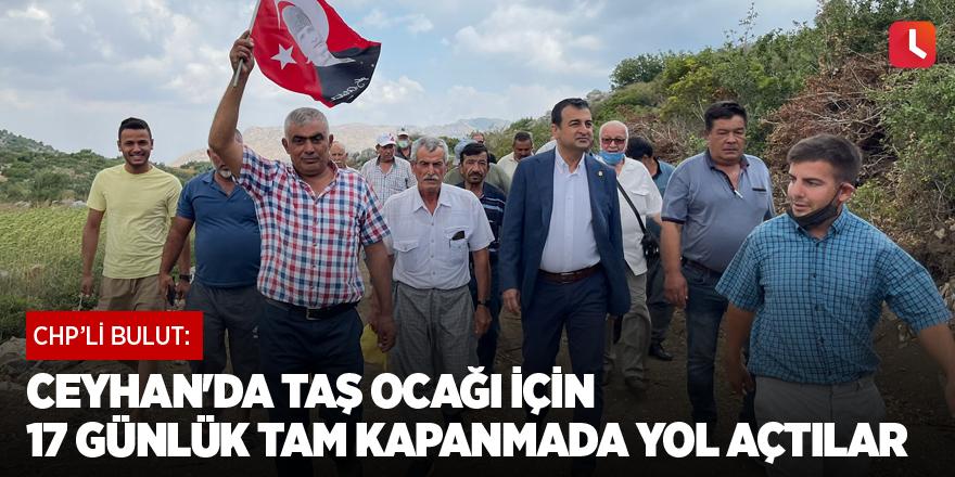 CHP'li Bulut: Ceyhan'da taş ocağı için 17 günlük tam kapanmada yol açtılar