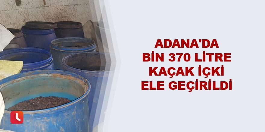 Adana'da bin 370 litre kaçak içki ele geçirildi