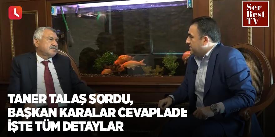 Taner Talaş sordu, Başkan Zeydan Karalar cevapladı: İşte tüm detaylar
