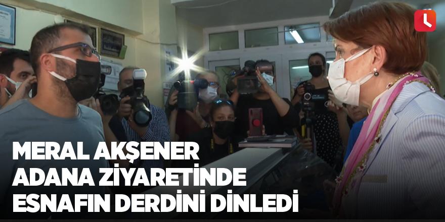 Meral Akşener Adana ziyaretinde esnafın derdini dinledi