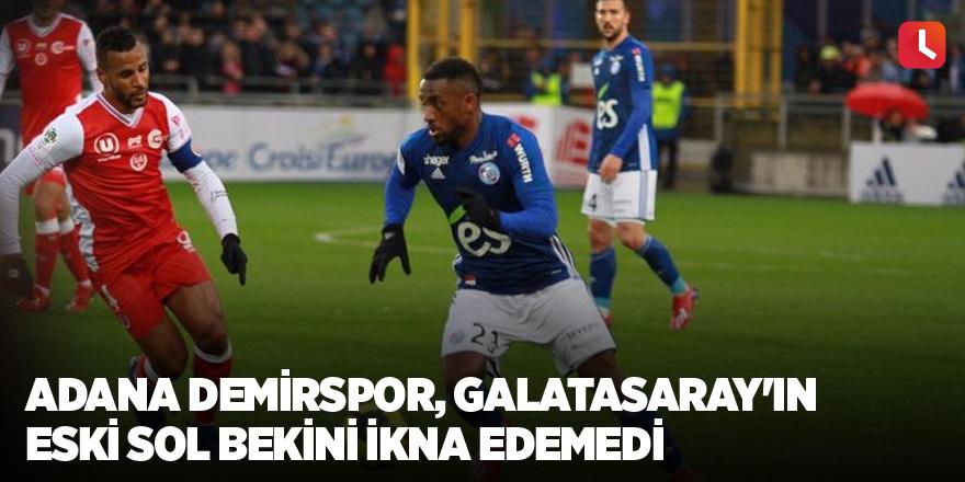 Adana Demirspor, Galatasaray'ın eski sol bekini ikna edemedi