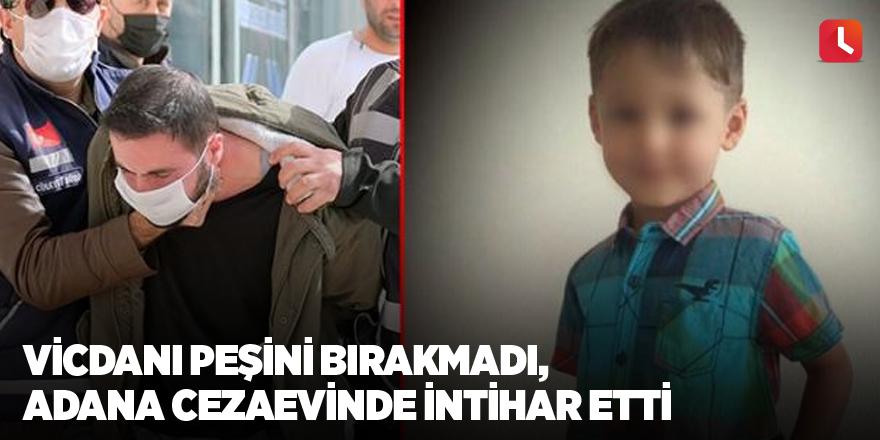 Vicdanı peşini bırakmadı, Adana Cezaevinde intihar etti