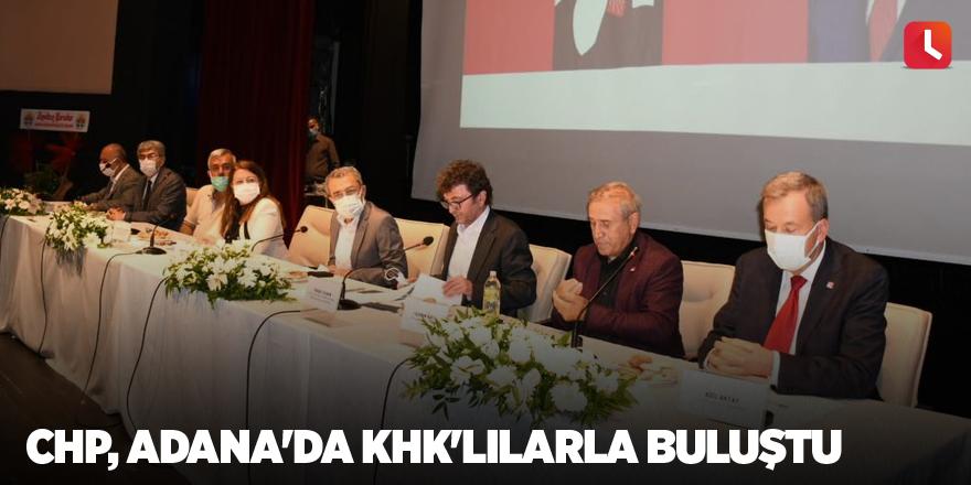CHP, Adana'da KHK'lılarla buluştu