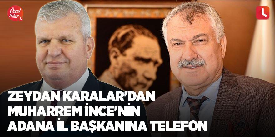 Zeydan Karalar'dan Muharrem İnce'nin Adana il başkanına telefon