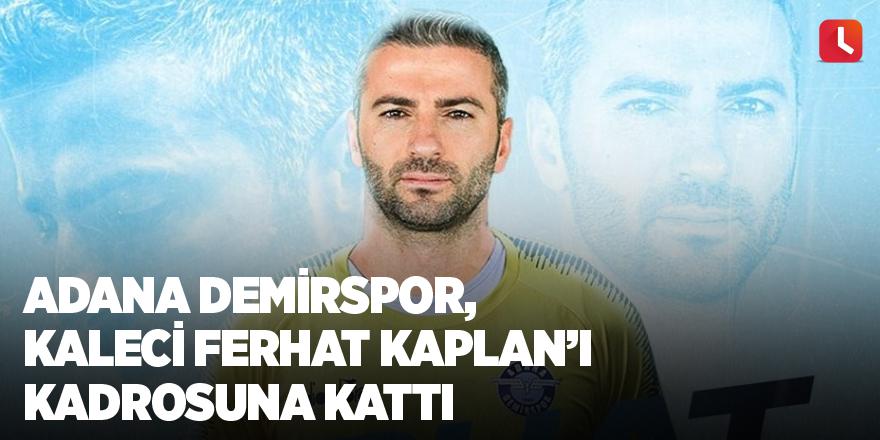 Adana Demirspor, kaleci Ferhat Kaplan´ı kadrosuna kattı