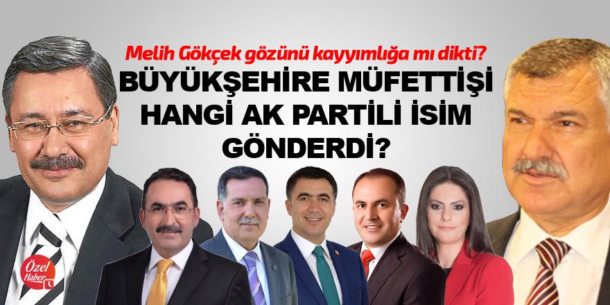 Büyükşehire müfettişi hangi AK Partili isim gönderdi?